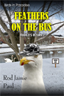 Birds in Paradise-Feathers on the Bus by Rod Jamie Paul